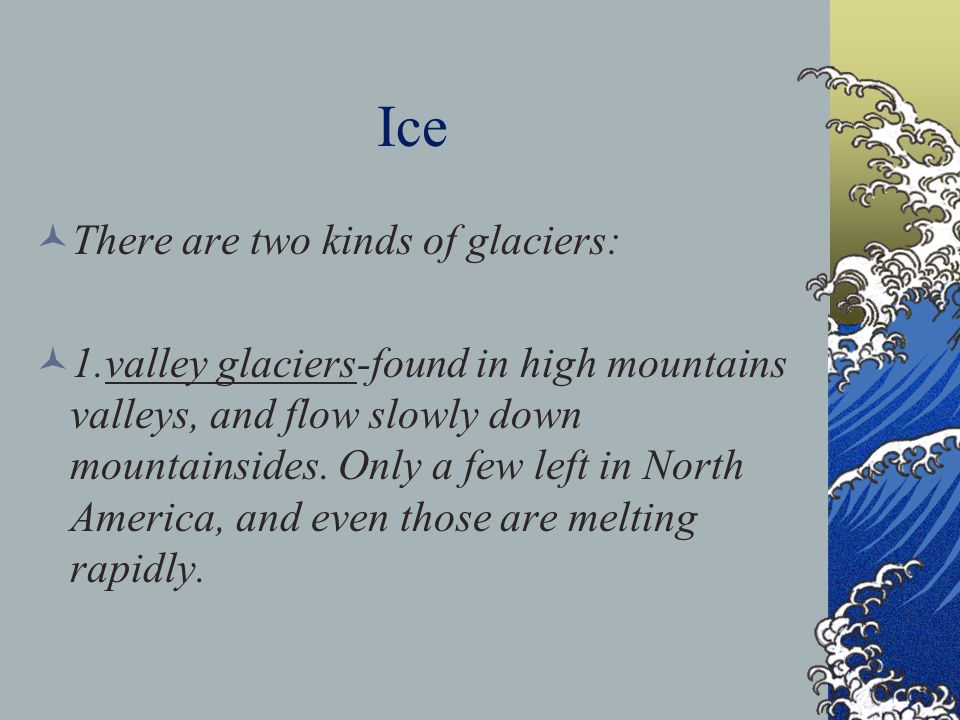 Ice There are two kinds of glaciers: