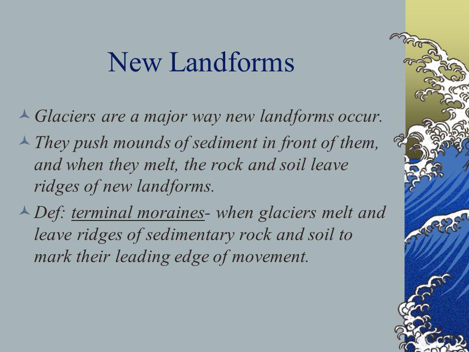 New Landforms Glaciers are a major way new landforms occur.