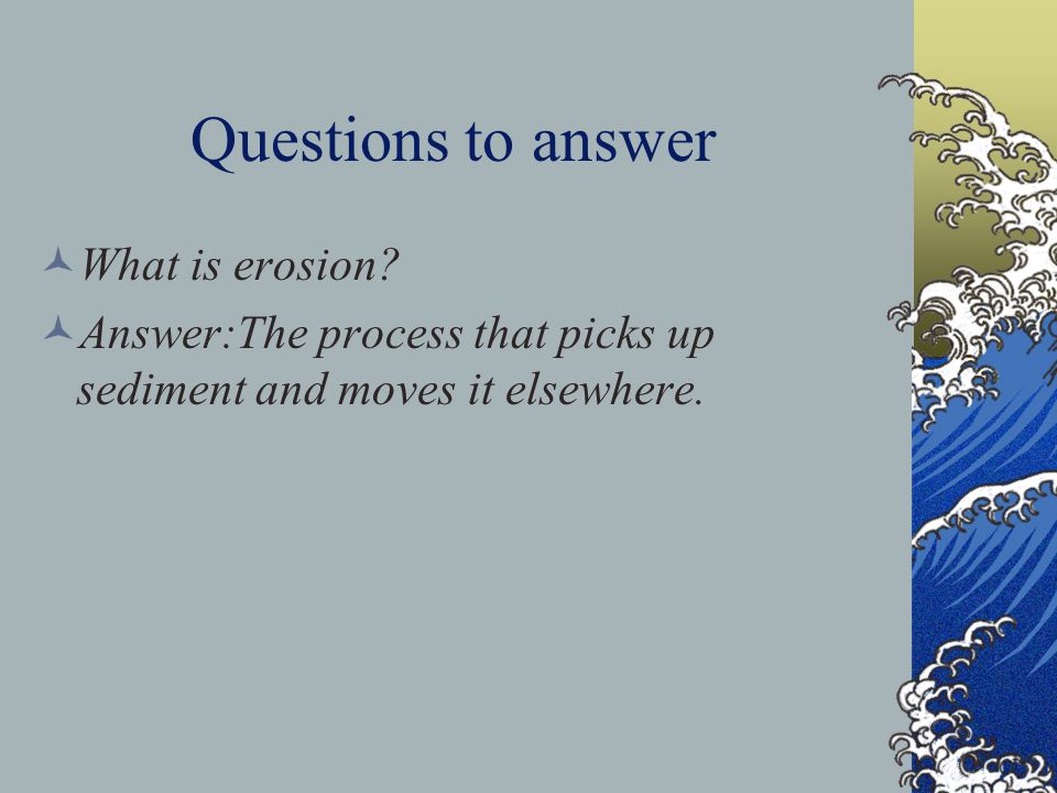 Questions to answer What is erosion