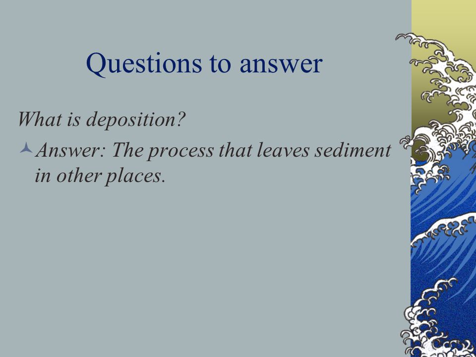 Questions to answer What is deposition