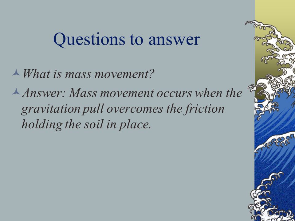 Questions to answer What is mass movement