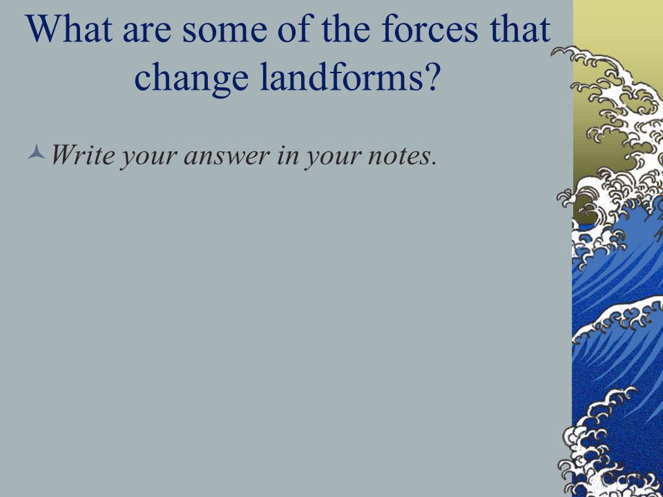 What are some of the forces that change landforms