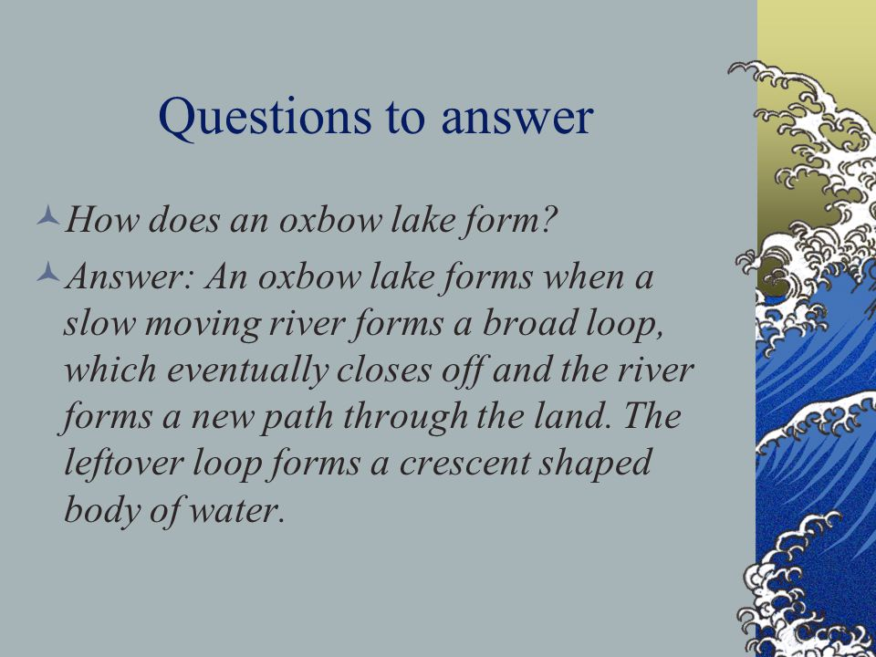 Questions to answer How does an oxbow lake form