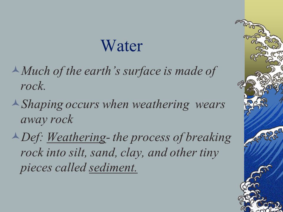 Water Much of the earth's surface is made of rock.