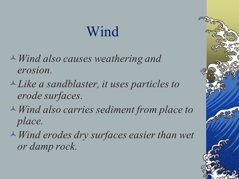 Wind Wind also causes weathering and erosion.