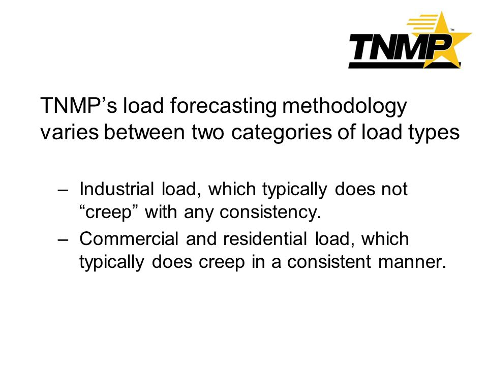 TNMP's load forecasting methodology varies between two categories of load types