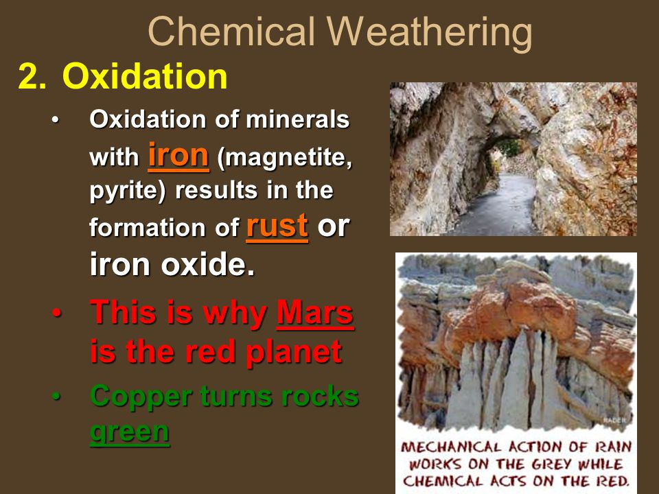 Chemical Weathering Oxidation This is why Mars is the red planet