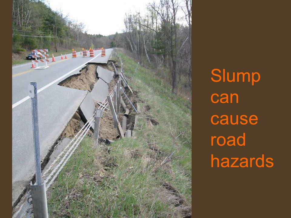 Slump can cause road hazards