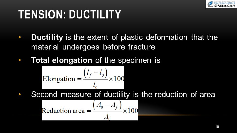 Tension: Ductility Ductility is the extent of plastic deformation that the material undergoes before fracture.