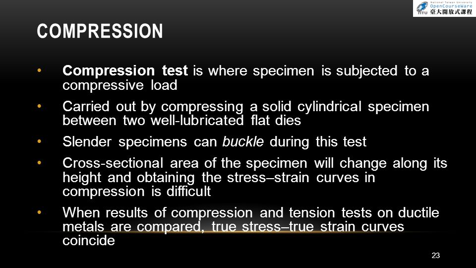 COMPRESSION Compression test is where specimen is subjected to a compressive load.