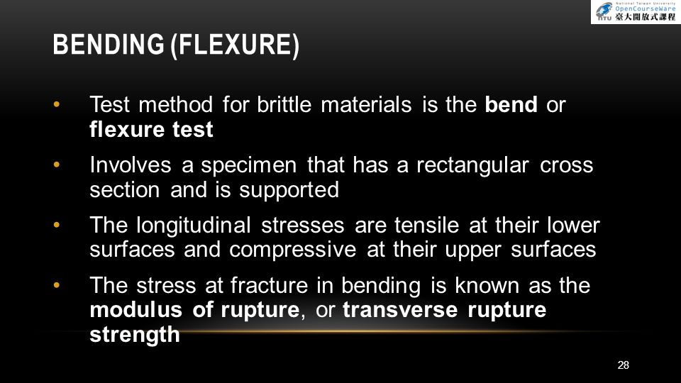 BENDING (FLEXURE) Test method for brittle materials is the bend or flexure test.