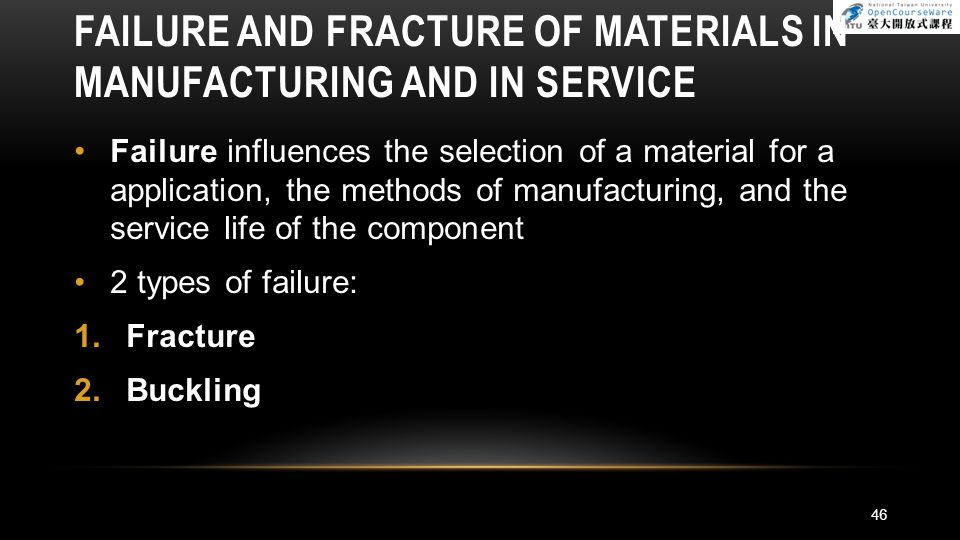 FAILURE AND FRACTURE OF MATERIALS IN MANUFACTURING AND IN SERVICE