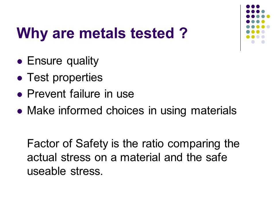 Why are metals tested Ensure quality Test properties