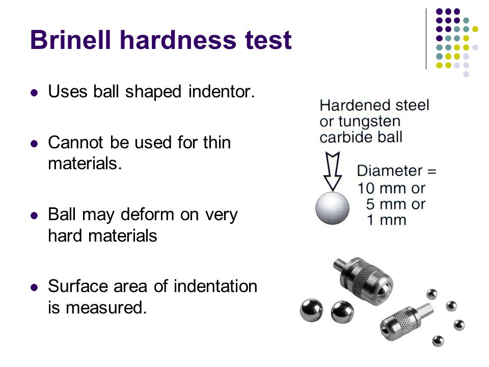 Brinell hardness test Uses ball shaped indentor.