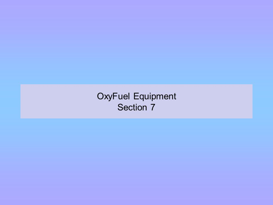 OxyFuel Equipment Section 7