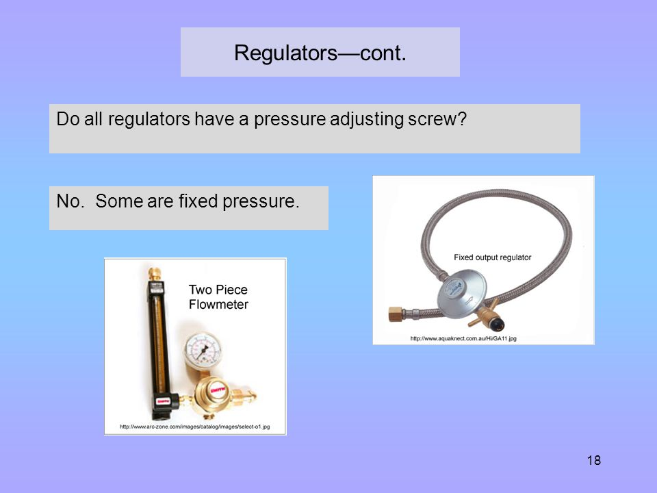 Regulators—cont. Do all regulators have a pressure adjusting screw