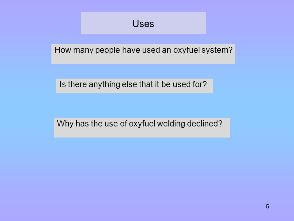 Uses How many people have used an oxyfuel system
