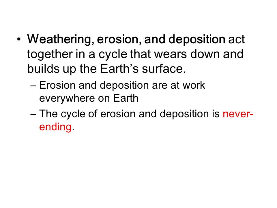 Weathering, erosion, and deposition act together in a cycle that wears down and builds up the Earth's surface.