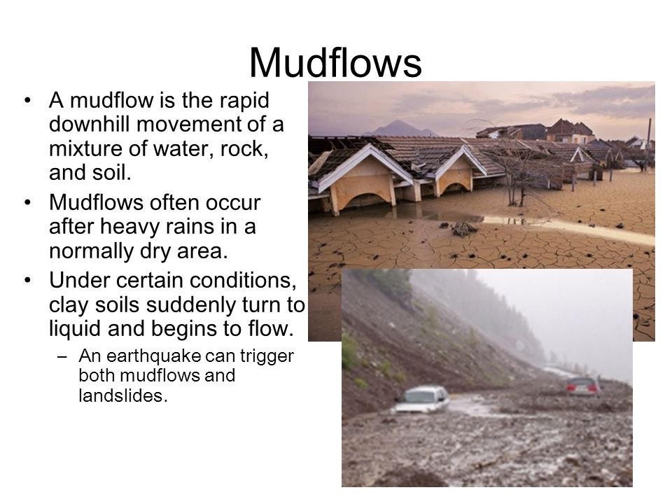 Mudflows A mudflow is the rapid downhill movement of a mixture of water, rock, and soil.