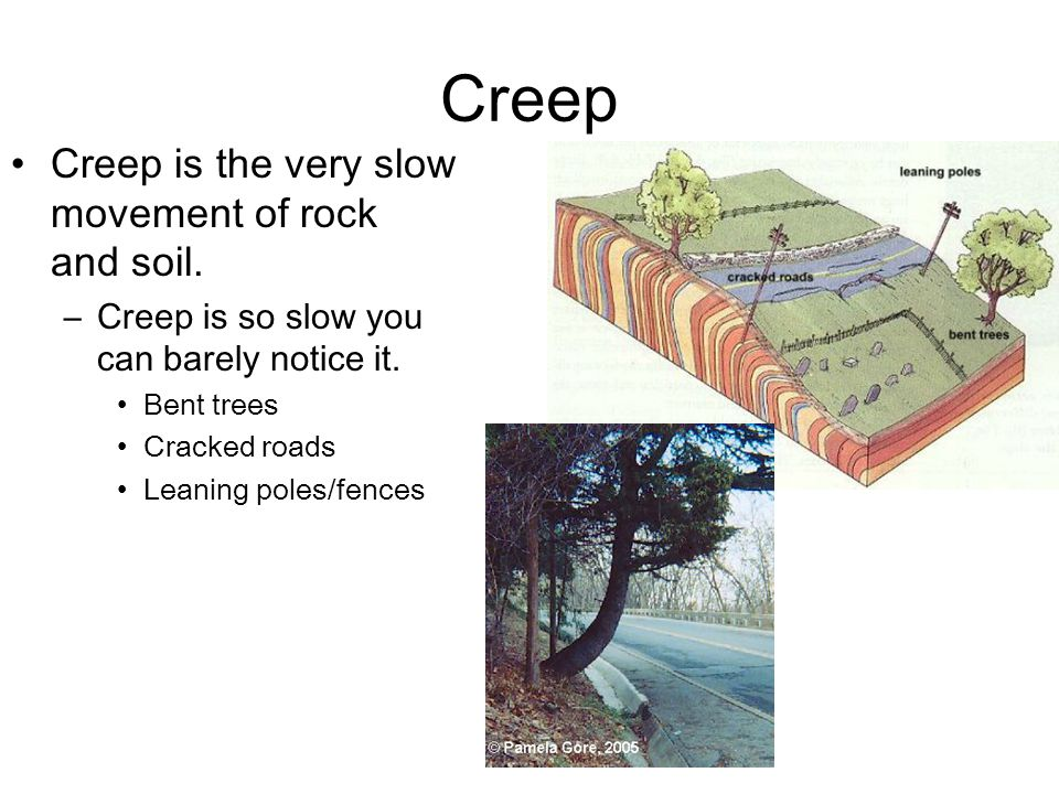 Creep Creep is the very slow movement of rock and soil.