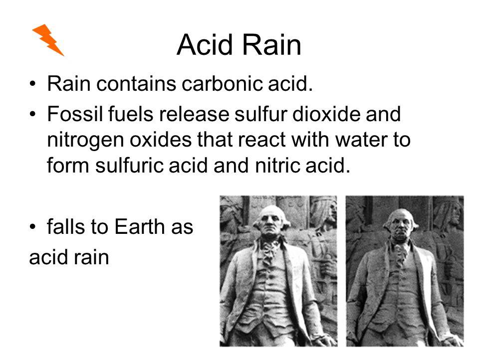 Acid Rain Rain contains carbonic acid.
