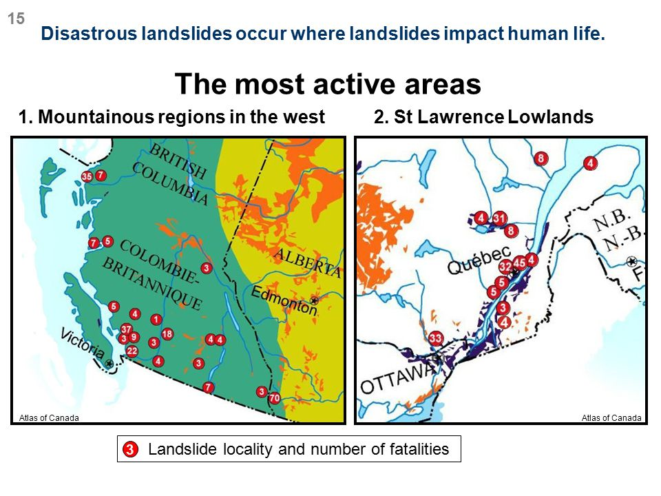 15 Disastrous landslides occur where landslides impact human life. The most active areas. 1. Mountainous regions in the west.