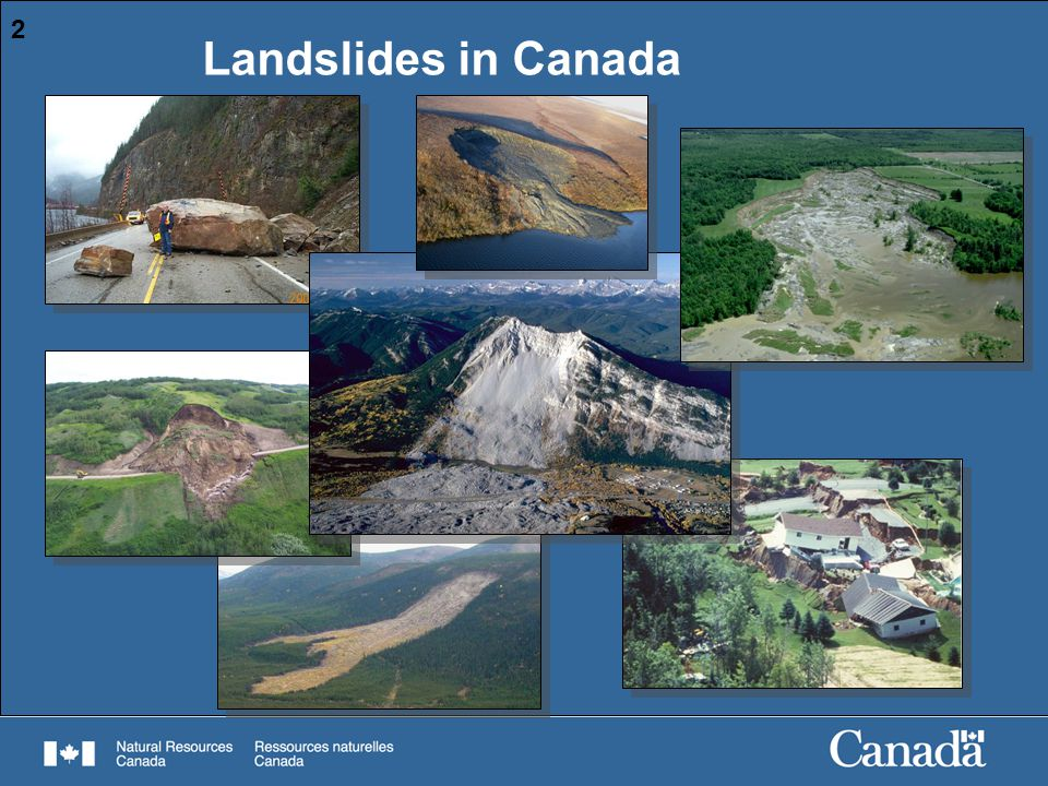 2 Landslides in Canada. Landslides can be found in any part of Canada, even in areas with very little relief.