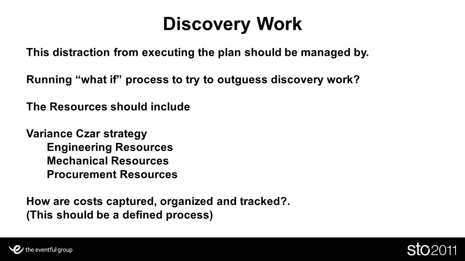 Discovery Work This distraction from executing the plan should be managed by. Running what if process to try to outguess discovery work