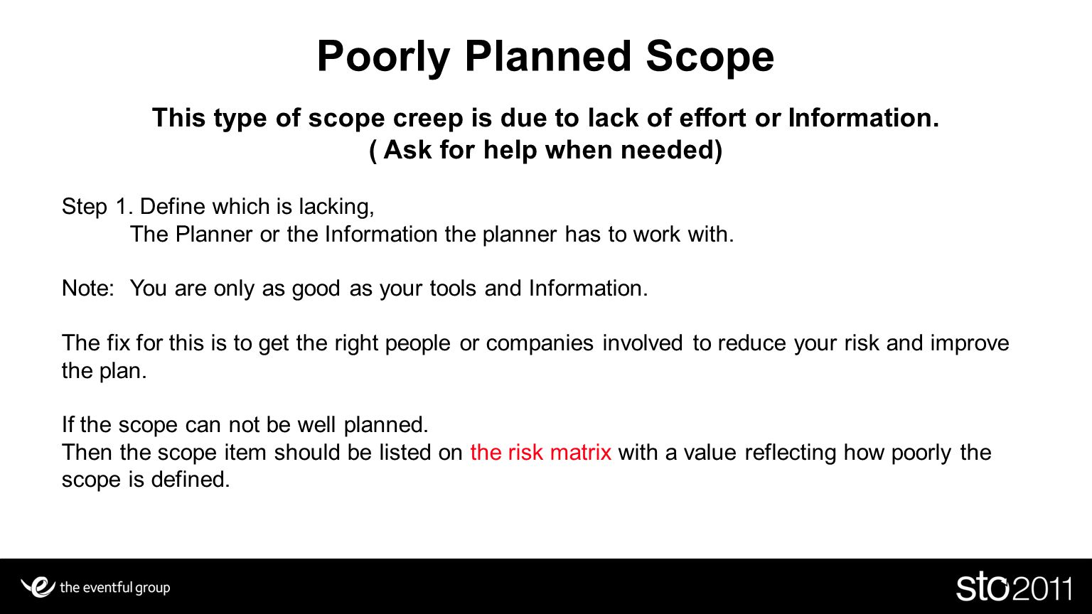Poorly Planned Scope This type of scope creep is due to lack of effort or Information. ( Ask for help when needed)
