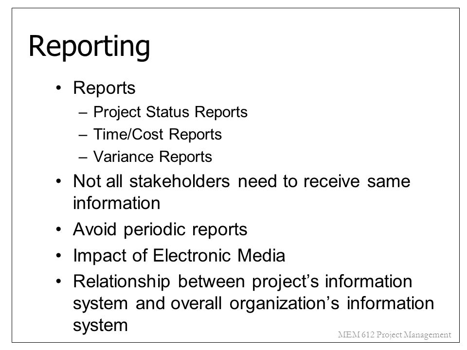 Reporting Reports. Project Status Reports. Time/Cost Reports. Variance Reports. Not all stakeholders need to receive same information.