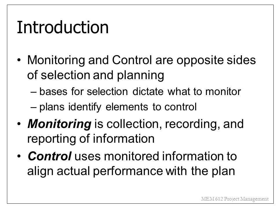 Introduction Monitoring and Control are opposite sides of selection and planning. bases for selection dictate what to monitor.