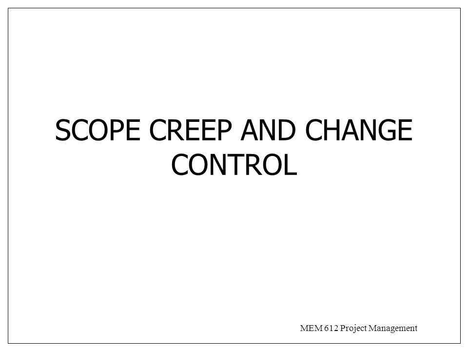 SCOPE CREEP AND CHANGE CONTROL