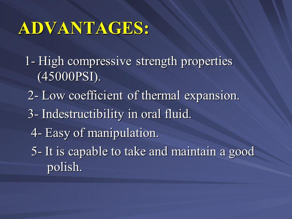 ADVANTAGES: 1- High compressive strength properties (45000PSI).