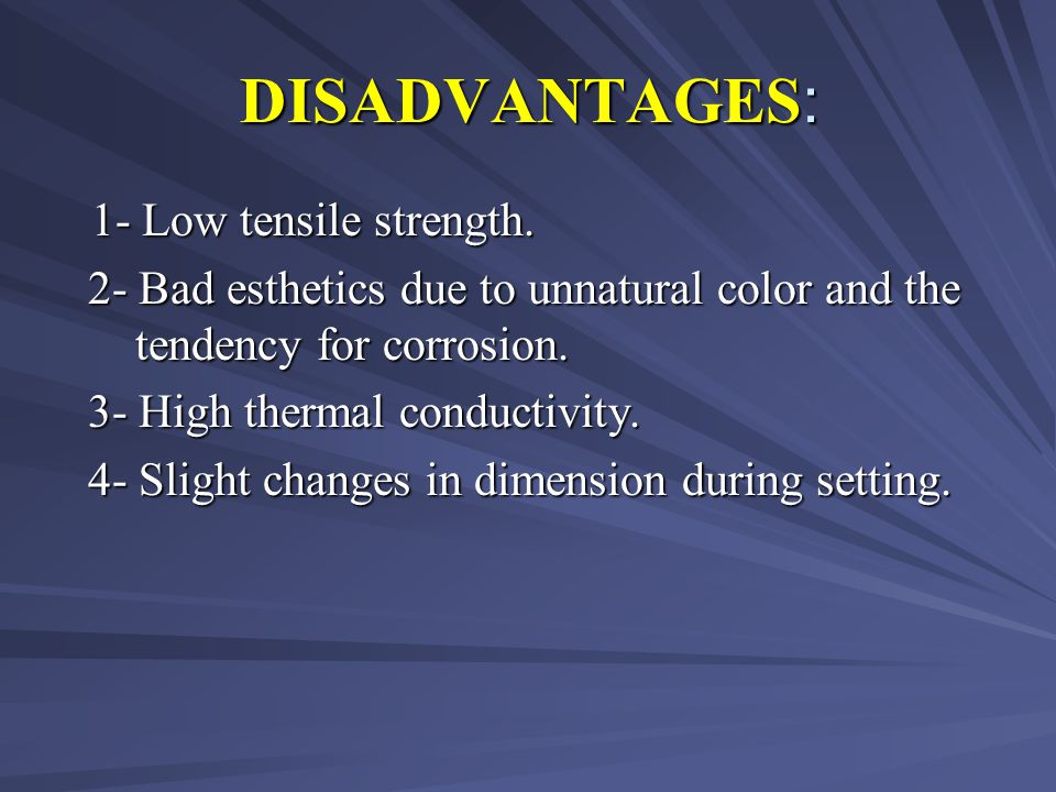 DISADVANTAGES: 1- Low tensile strength.