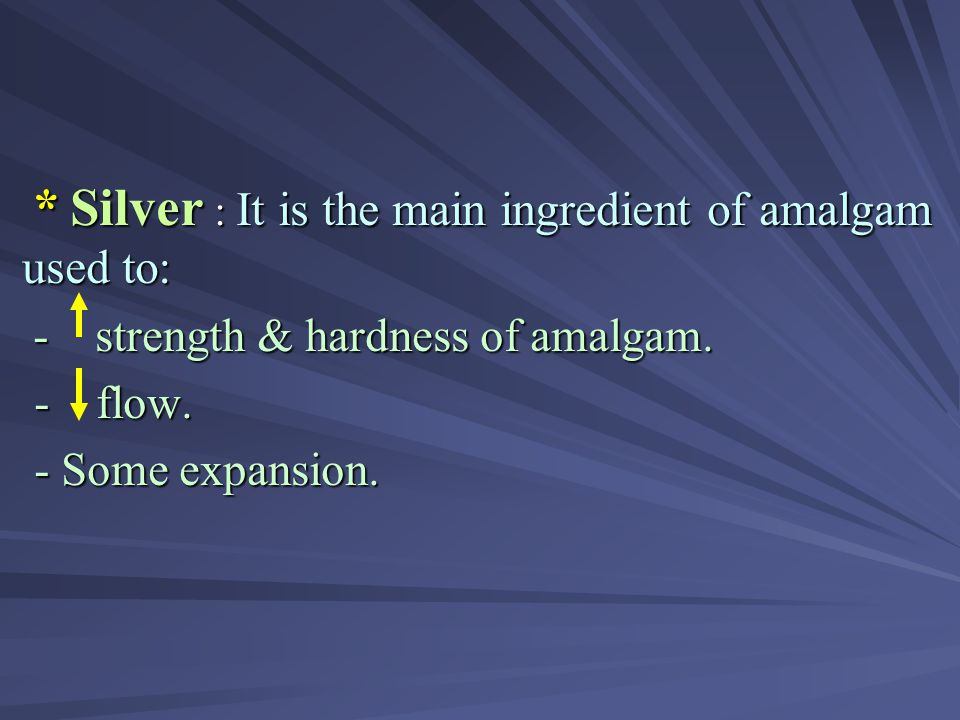 * Silver : It is the main ingredient of amalgam used to: