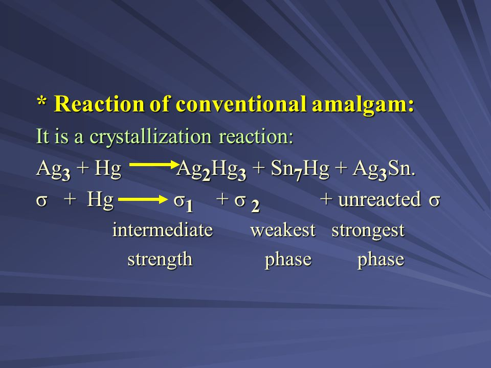 * Reaction of conventional amalgam: It is a crystallization reaction: