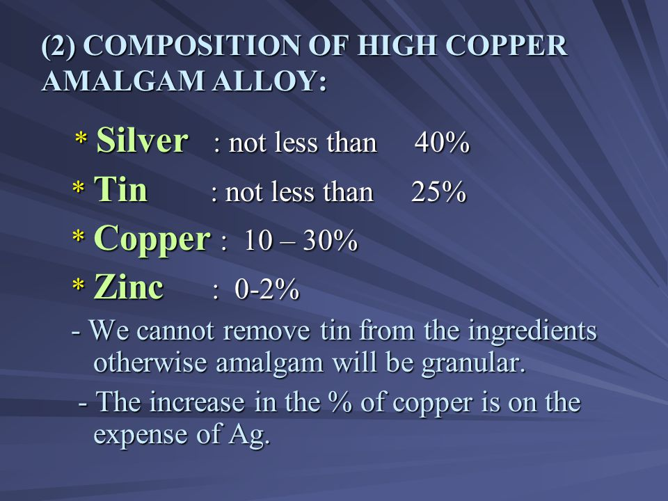 (2) COMPOSITION OF HIGH COPPER AMALGAM ALLOY: