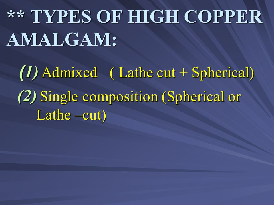 ** TYPES OF HIGH COPPER AMALGAM: