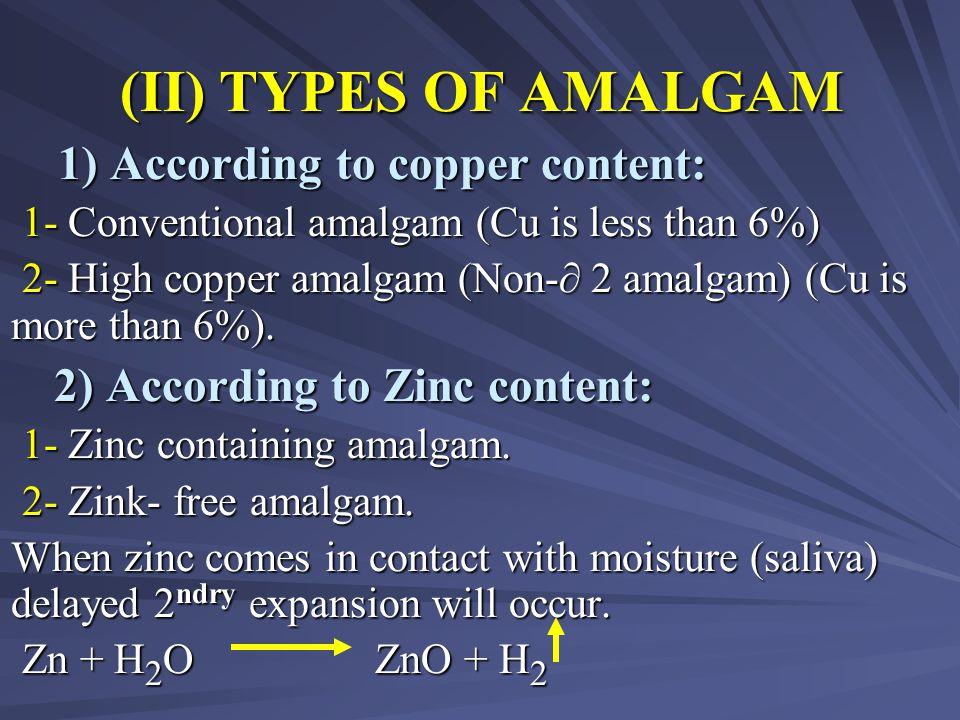 (II) TYPES OF AMALGAM 1) According to copper content:
