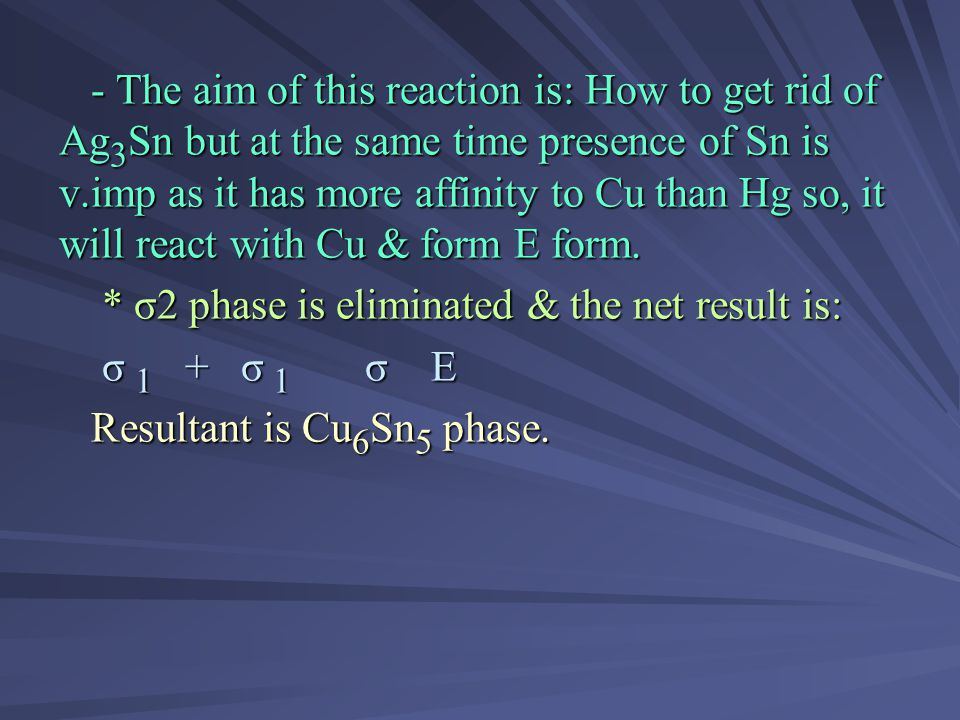 - The aim of this reaction is: How to get rid of Ag3Sn but at the same time presence of Sn is v.imp as it has more affinity to Cu than Hg so, it will react with Cu & form E form.