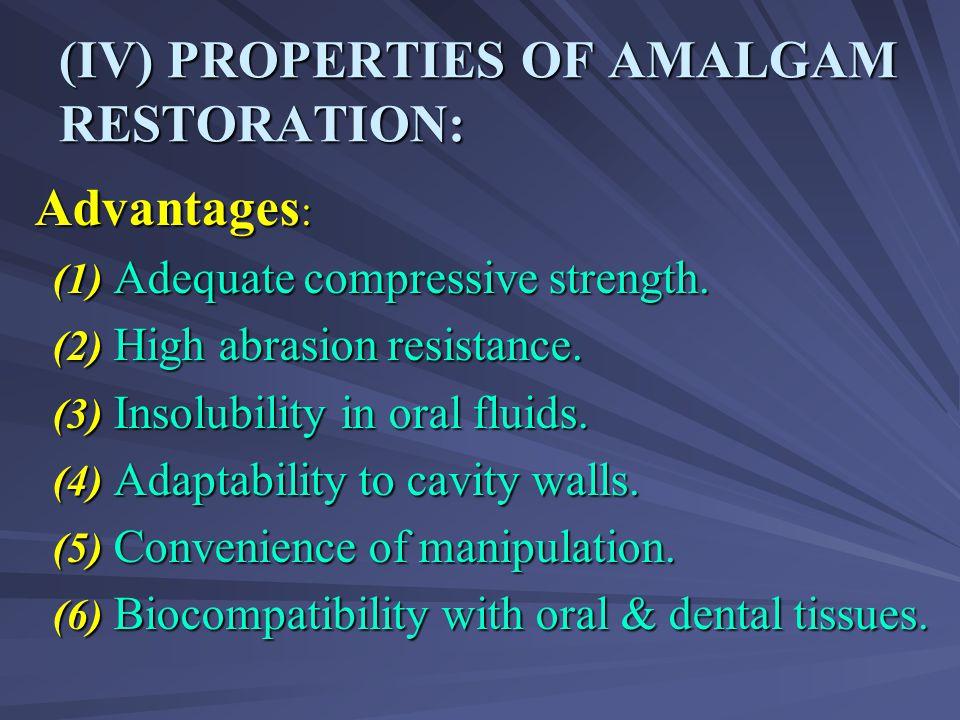 (IV) PROPERTIES OF AMALGAM RESTORATION: