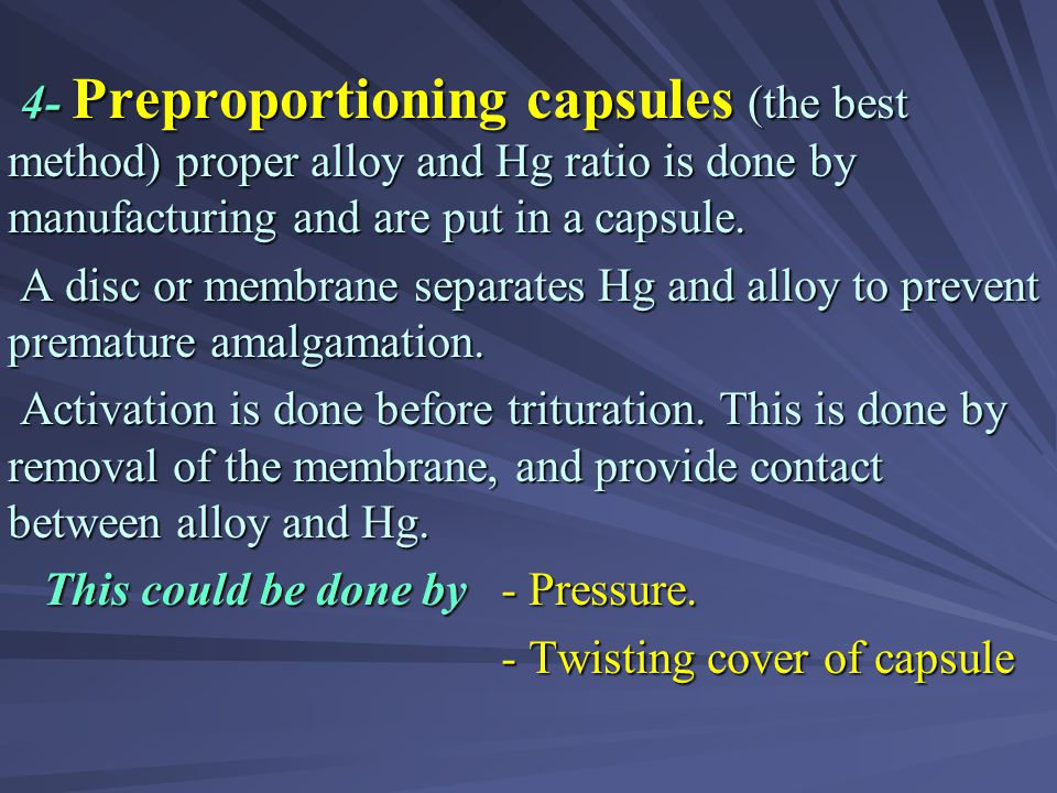 4- Preproportioning capsules (the best method) proper alloy and Hg ratio is done by manufacturing and are put in a capsule.