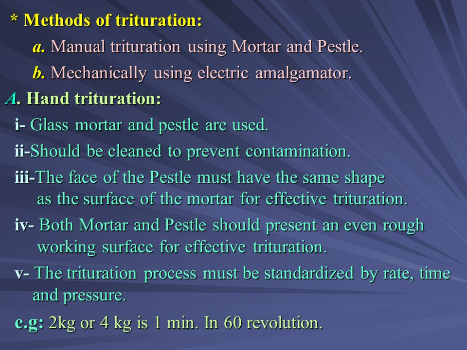 * Methods of trituration: