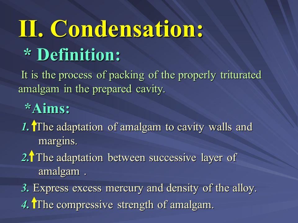 II. Condensation: * Definition: