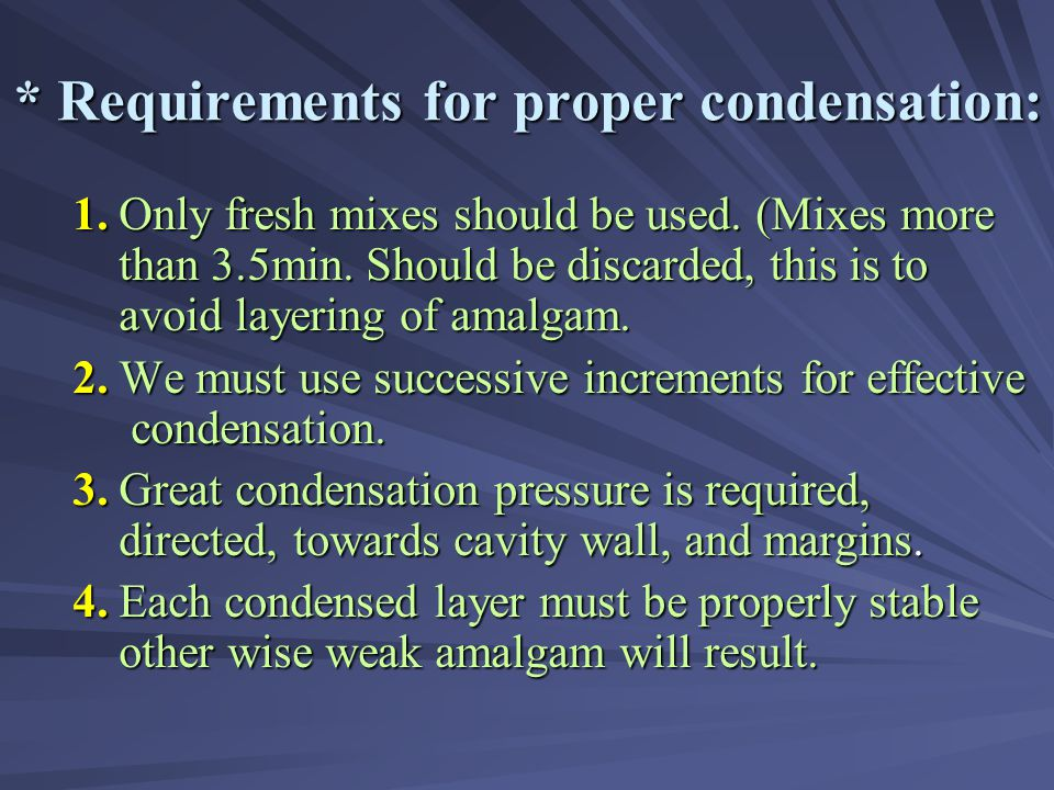 * Requirements for proper condensation: