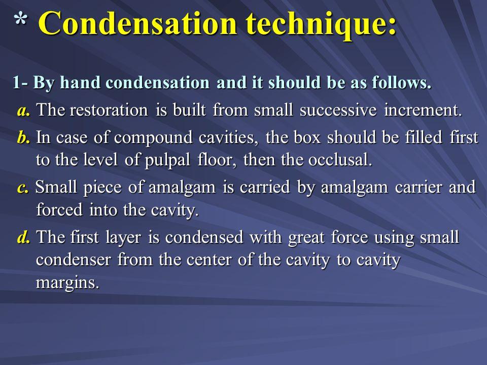 * Condensation technique: