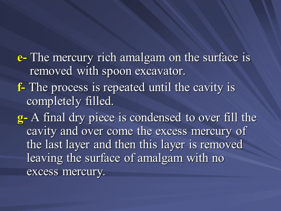 e- The mercury rich amalgam on the surface is removed with spoon excavator.