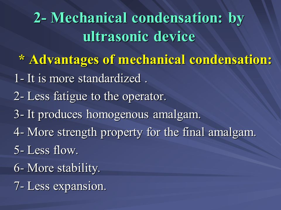 2- Mechanical condensation: by ultrasonic device