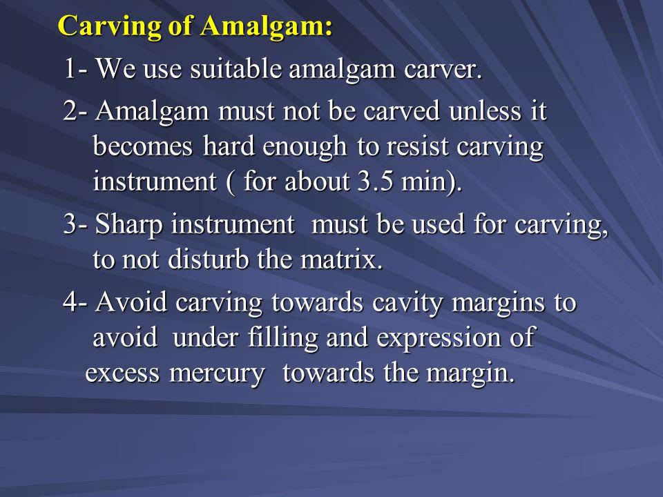 Carving of Amalgam: 1- We use suitable amalgam carver.