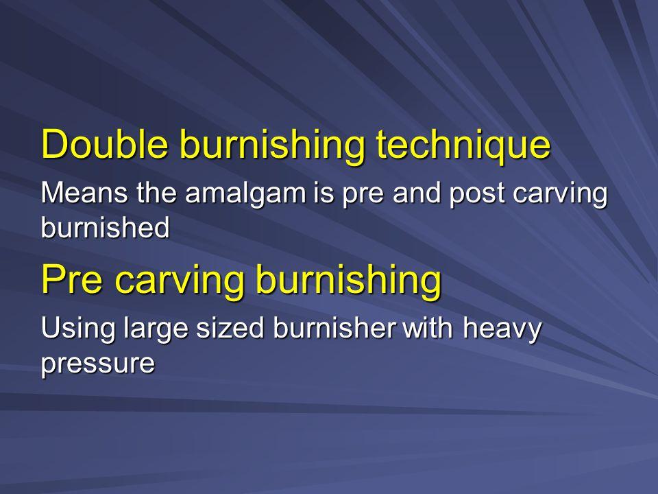 Double burnishing technique